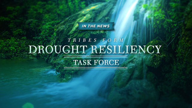 Home : In the News - Tribes Form Drought Resiliency Task Force